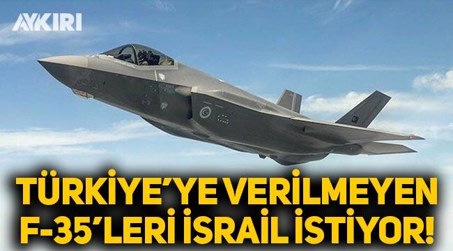 Türkiye'ye verilmeyen F-35'leri İsrail istiyor!