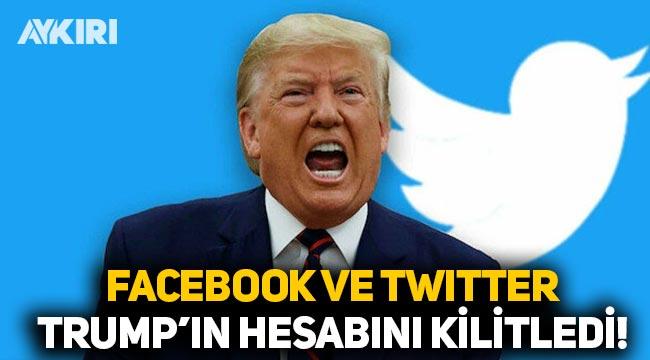 Twitter ve Facebook, Trump'ın hesaplarını kilitledi!