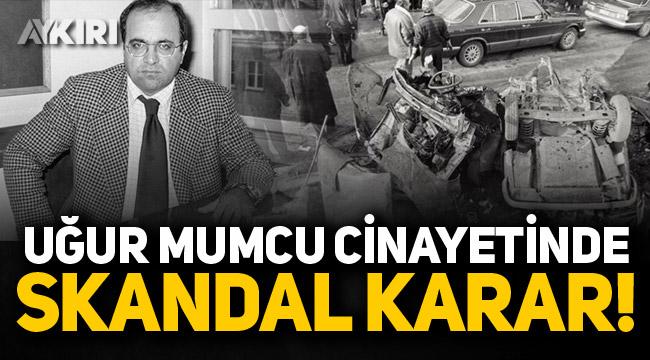 Uğur Mumcu cinayetinde skandal karar!