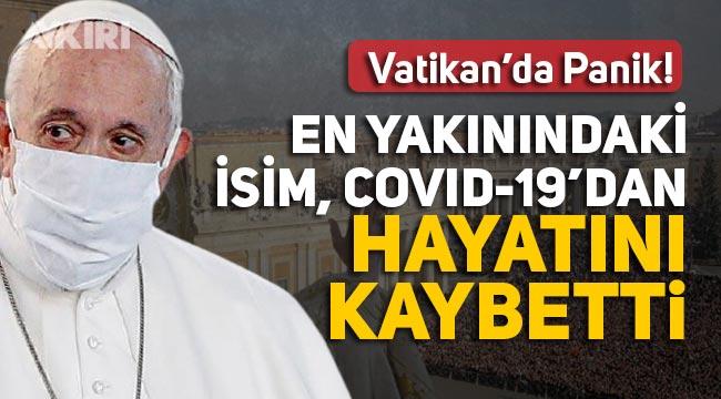 Vatikan'da panik, Papa'nın doktoru Covid-19'dan öldü