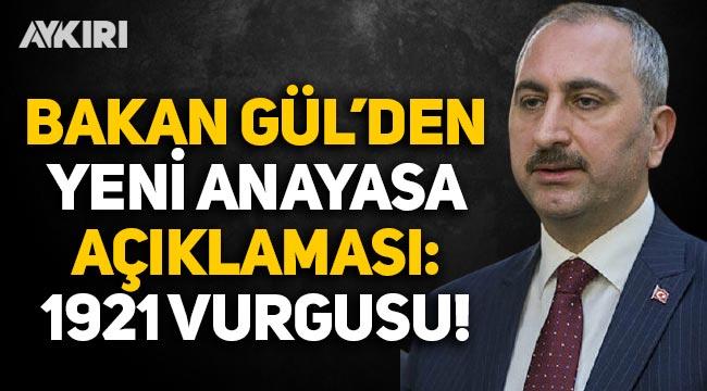 Adalet Bakanı Gül'den 1921 vurgulu yeni anayasa açıklaması!