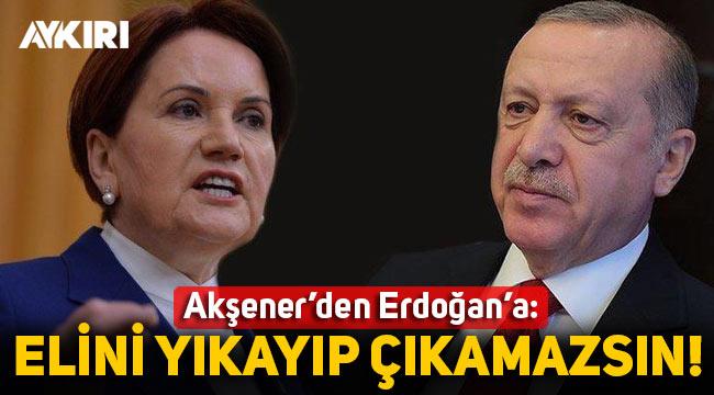 Akşener'den Erdoğan'a Gara cevabı: Elini yıkayıp çıkamazsın