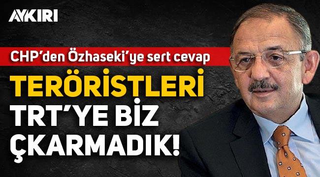 CHP'den Özhaseki'nin sözlerine sert yanıt: Teröristleri devletin televizyonuna biz çıkarmadık