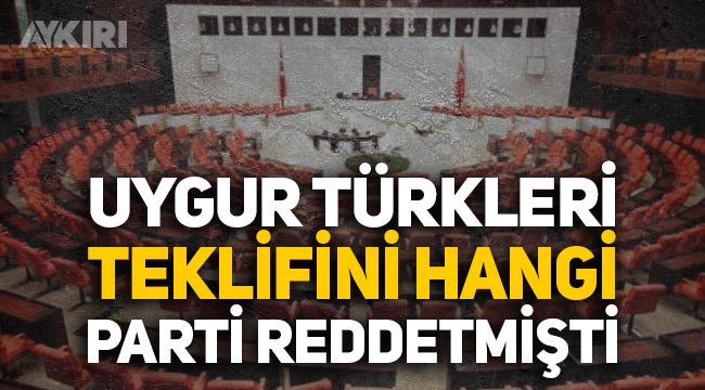 """CHP'den Uygur Türkleri çıkışı: """"Meclis'e getirdiğimiz teklife reddetmiştiniz"""""""