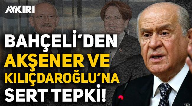 Devlet Bahçeli'den Kılıçdaroğlu ve Akşener'e tepki: PKK'nın yedek kulübesi olduklarının delilidir