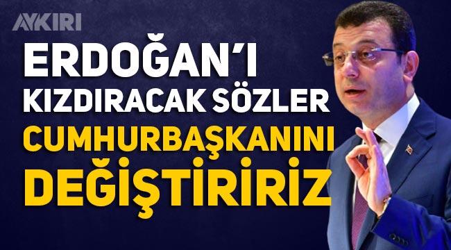 """Ekrem İmamoğlu: """"Cumhurbaşkanını değiştiririz"""""""