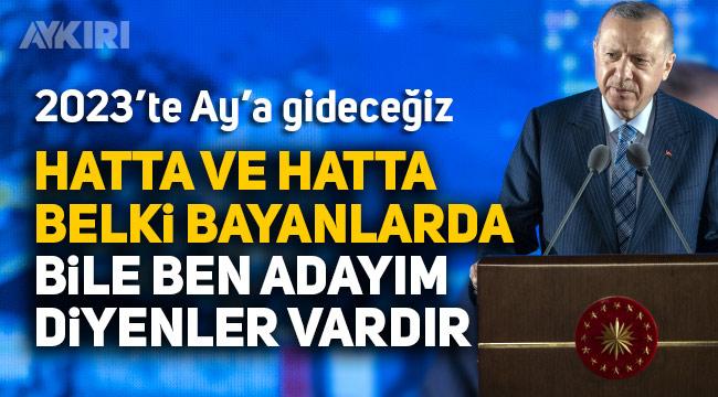 """Erdoğan: """"2023'te Ay'a gidiyoruz, belki bayanlarda bile ben adayım diyenler vardır"""""""