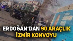 Erdoğan'dan 90 araçlık İzmir konvoyu!