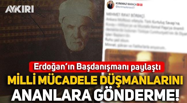 Erdoğan'ın Başdanışmanı paylaştı, Milli mücadele düşmanlarını ananlara gönderme!