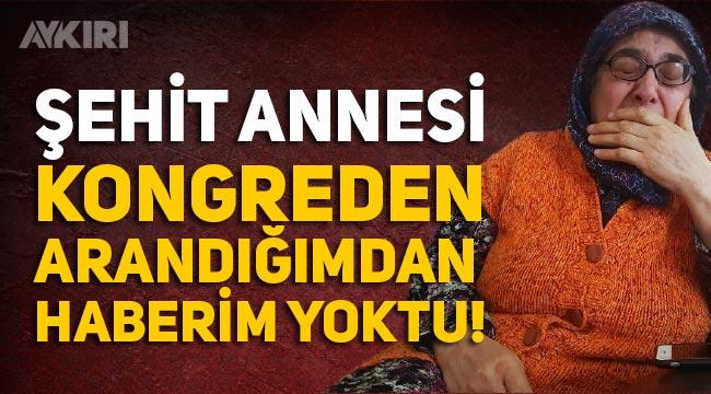 """Erdoğan'ın kongreye bağladığı şehit annesi konuştu: """"Kongreye bağlanacağımı bilmiyordum"""""""