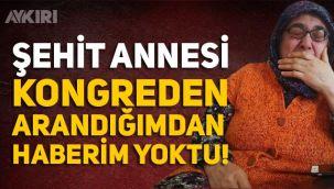 Erdoğan'ın kongreye bağladığı şehit annesi konuştu: