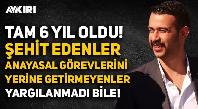 Fırat Çakıroğlu şehit edileli tam 6 yıl oldu: Şehit edenler, anayasal görevlerini yerine getirmeyenler yargılanmadı bile!