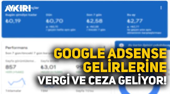 Google Adsense gelirlerine vergi ve ceza geliyor