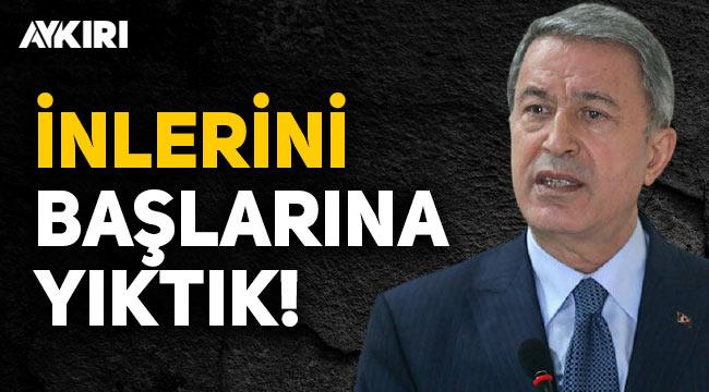 Hulusi Akar'dan Gara açıklaması: İnlerini başlarına yıktık!