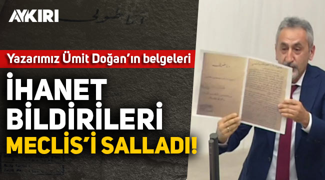 Ümit Doğan'ın yayınlamış olduğu, İskilipli Atıf'ı 'ihanet bildirileri' Meclis'i salladı!