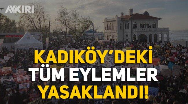 Kadıköy'de gösteri, yürüyüş ve toplantılar yasaklandı