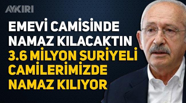 """Kemal Kılıçdaroğlu: """"Emevi Camisi'nde namaz kılacağız diyordun, 3 milyon 600 bin Suriyeli camilerimizde namaz kılıyor"""""""