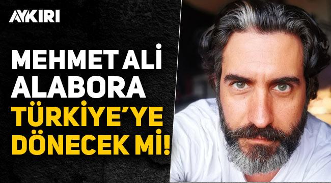 Mehmet Ali Alabora Türkiye'ye dönecek mi?