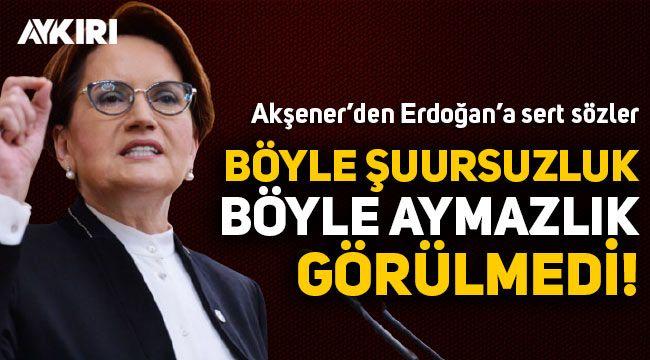 Meral Akşener'den Erdoğan'a çok sert sözler!