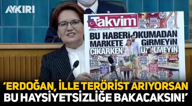 Meral Akşener'den Takvim'in manşetine tepki: Erdoğan, ille terörist arıyorsan bu haysiyetsizliğe bakacaksın!