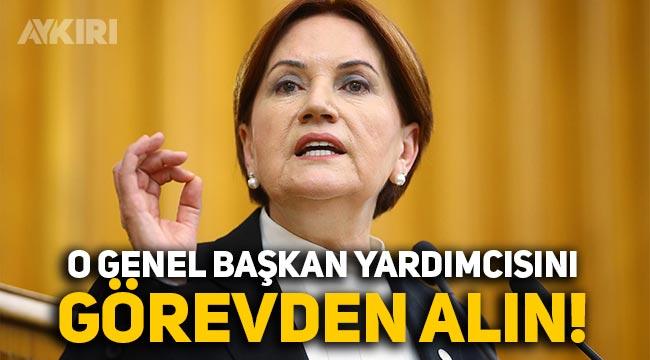 """Meral Akşener: """"O genel başkan yardımcısını hemen görevden alın"""""""