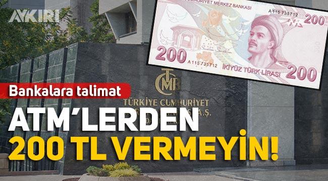"""Merkez Bankası'ndan bankalara: """"ATM'lerden 200 TL banknot vermeyin"""""""