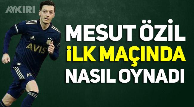 Mesut Özil nasıl oynadı