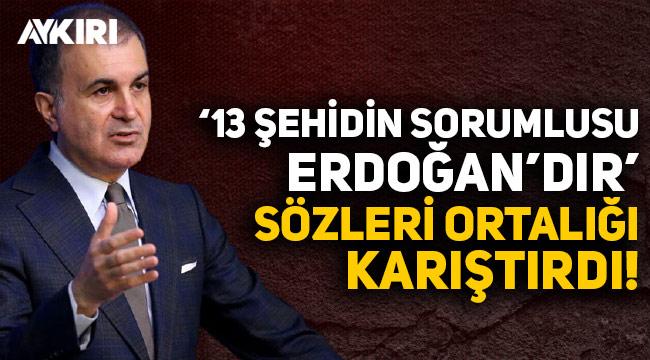 """Ömer Çelik'ten, Kemal Kılıçdaroğlu'nun """"13 şehidin sorumlusu Erdoğan'dır"""" açıklamasına tepki!"""