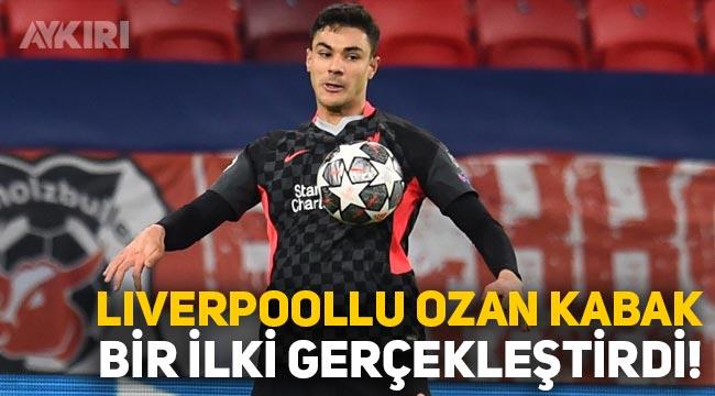 Ozan Kabak, Liverpool'la Şampiyonlar Ligi'nde tarihe geçti!