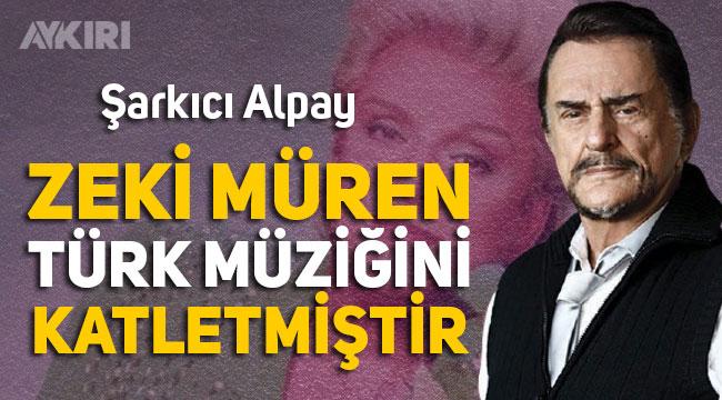 """Şarkıcı Alpay: """"Zeki Müren, Abartılı üslubu ve Türkçesiyle, Türk müziğini katletmiştir"""""""