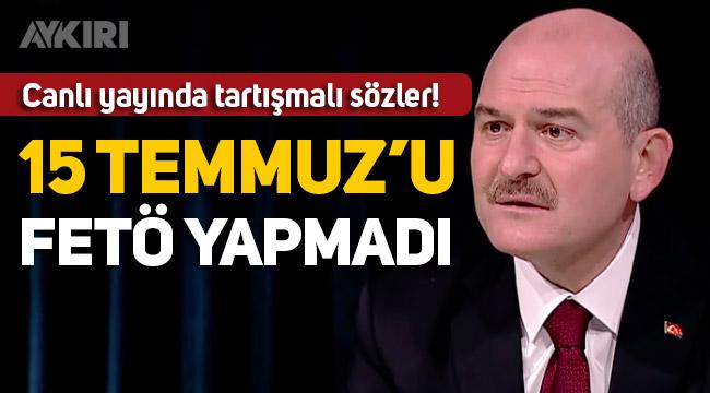 """Süleyman Soylu: """"15 Temmuz'u FETÖ yapmadı"""""""