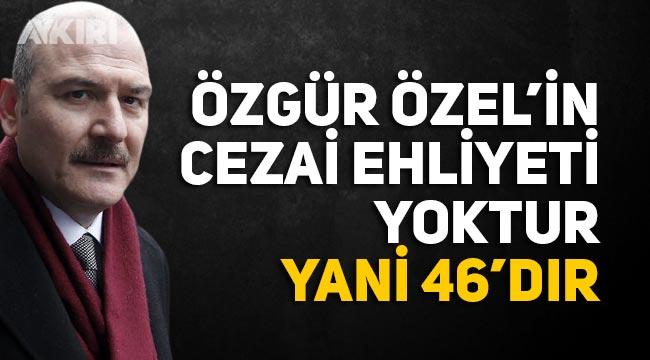 """Süleyman Soylu: """"Özgür Özel'in cezai ehliyeti yoktur, yani 46'dır"""""""