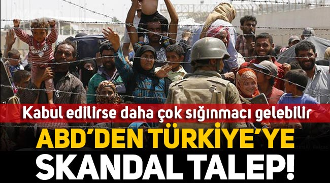 ABD'den Türkiye'ye sınırları açın talebi: Kabul edilirse daha çok sığınmacı gelebilir!