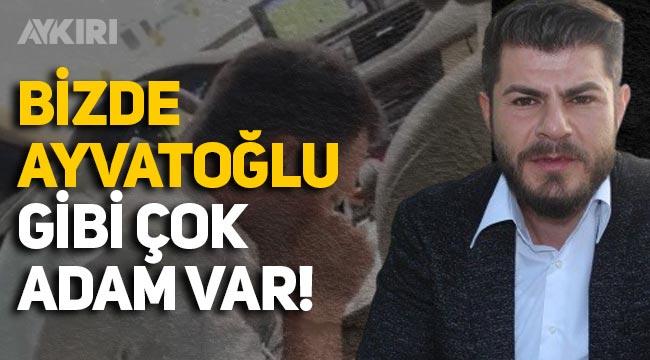 AK Partili troll Selmanoğlu: Bizde Kürşat Ayvatoğlu gibi çok adam var