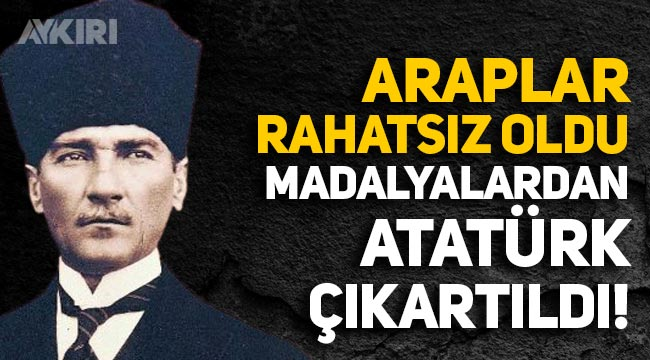 Araplar, Atatürk kabartmalı nişanlardan rahatsız olduğu için madalyalarda Atatürk çıkartıldı!