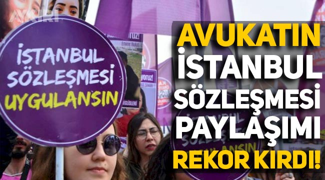 Avukatın 'İstanbul Sözleşmesi' paylaşımı rekor kırdı!