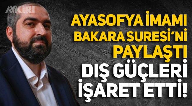 """Ayasofya imamı dolar paylaşımını Bakara Suresiyle yaptı, """"dış güçlere"""" işaret etti"""