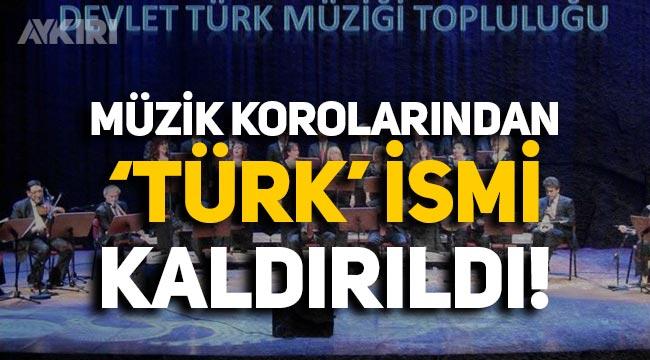 Bakanlık onayladı: Müzik korolarından 'Türk' ismi kaldırıldı!