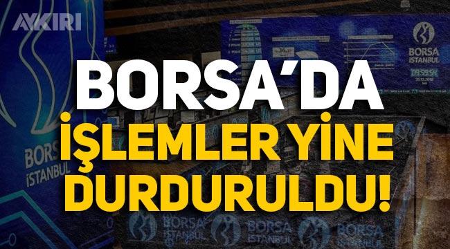 Borsa'da sert düşüş devam ediyor, işlemler yine durduruldu!