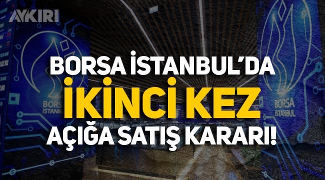 Borsa İstanbul'da neler oluyor! İkinci günde de açığa satış kararı