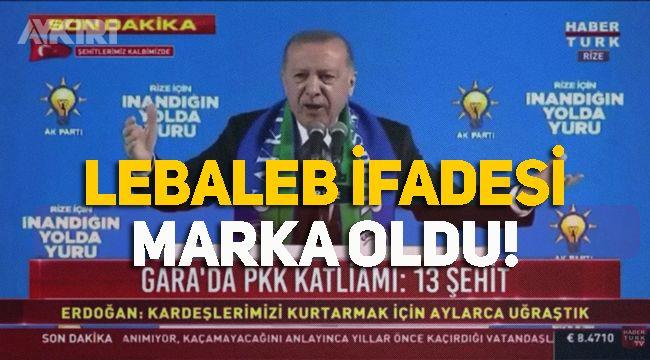 Cumhurbaşkanı Erdoğan'ın kullandığı 'lebaleb' kelimesi marka oldu!
