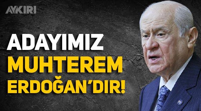 Devlet Bahçeli: Cumhurbaşkanı adayımız 'Muhterem' Erdoğan'dır!