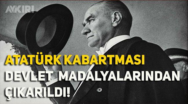 Devlet madalyalarından Atatürk çıkartıldı!