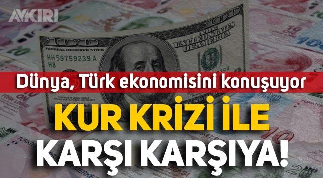 Dünya, Türk ekonomisini konuşuyor: Türkiye kur krizi ile karşı karşıya!