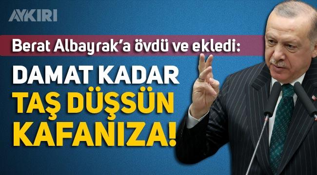 """Erdoğan: """"Damat kadar taş düşsün kafanıza"""""""