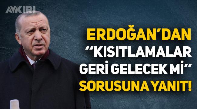 """Erdoğan'dan """"Kısıtlamalar geri gelecek mi?"""" sorusuna yanıt"""