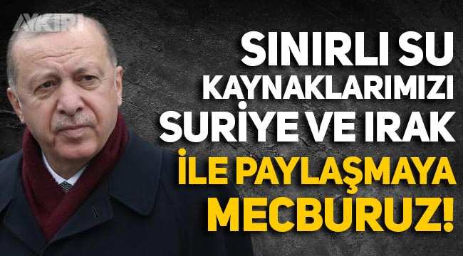Erdoğan: Sınırlı su kaynaklarımızı Irak ve Suriye ile paylaşmak mecburiyetindeyiz