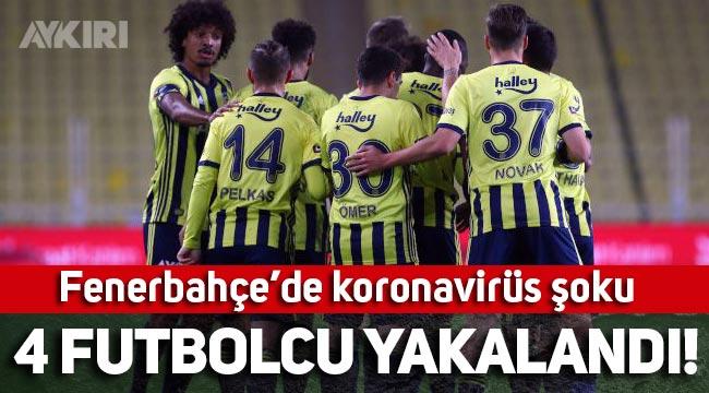 Fenerbahçe'de koronavirüs şoku: 4 futbolcunun testi pozitif çıktı