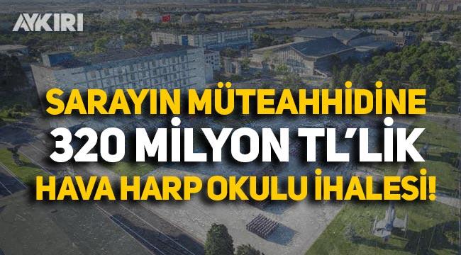 Hava Harp Okulu'nun ihalesi 320 milyon TL'ye Erdoğan'ın sarayını yapan Rönesans Holding'e verildi!