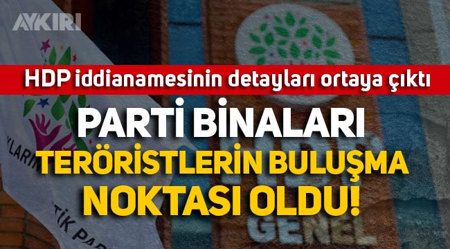 """""""HDP kapatılsın"""" iddianamesinin detayları ortaya çıktı: Parti binaları teröristlerin buluşma noktası oldu"""